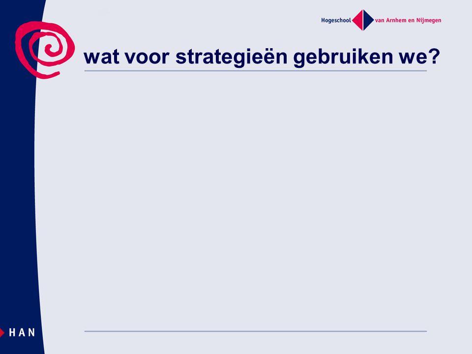 wat voor strategieën gebruiken we?