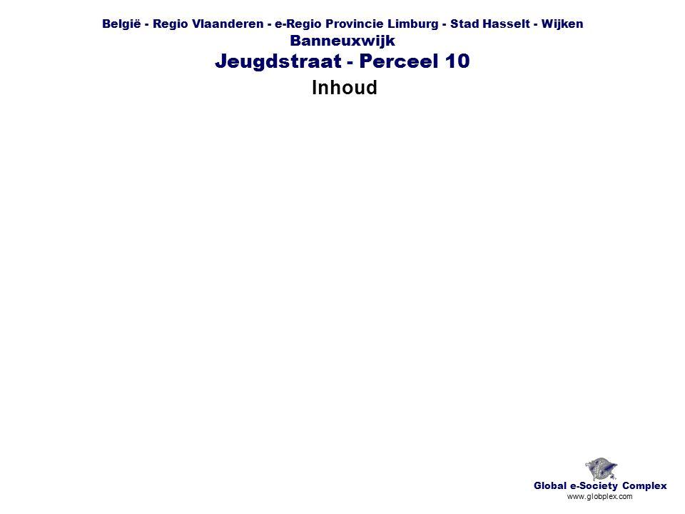 België - Regio Vlaanderen - e-Regio Provincie Limburg - Stad Hasselt - Wijken Banneuxwijk Jeugdstraat - Perceel 10 Inhoud Global e-Society Complex www.globplex.com