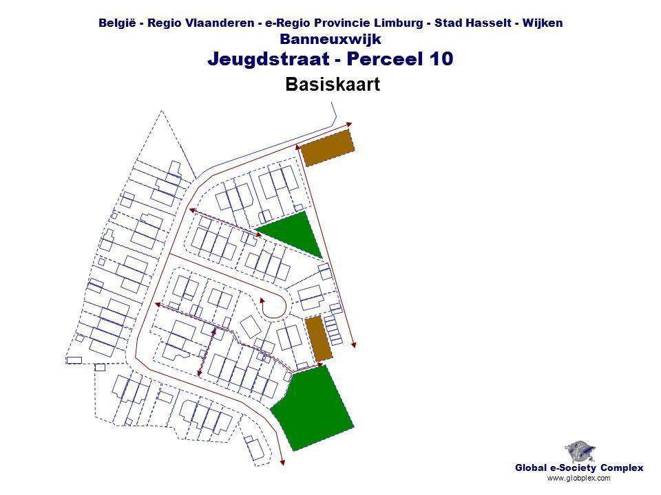 België - Regio Vlaanderen - e-Regio Provincie Limburg - Stad Hasselt - Wijken Banneuxwijk Jeugdstraat - Perceel 10 Basiskaart Global e-Society Complex www.globplex.com