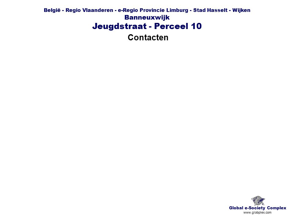 België - Regio Vlaanderen - e-Regio Provincie Limburg - Stad Hasselt - Wijken Banneuxwijk Jeugdstraat - Perceel 10 Contacten Global e-Society Complex www.globplex.com