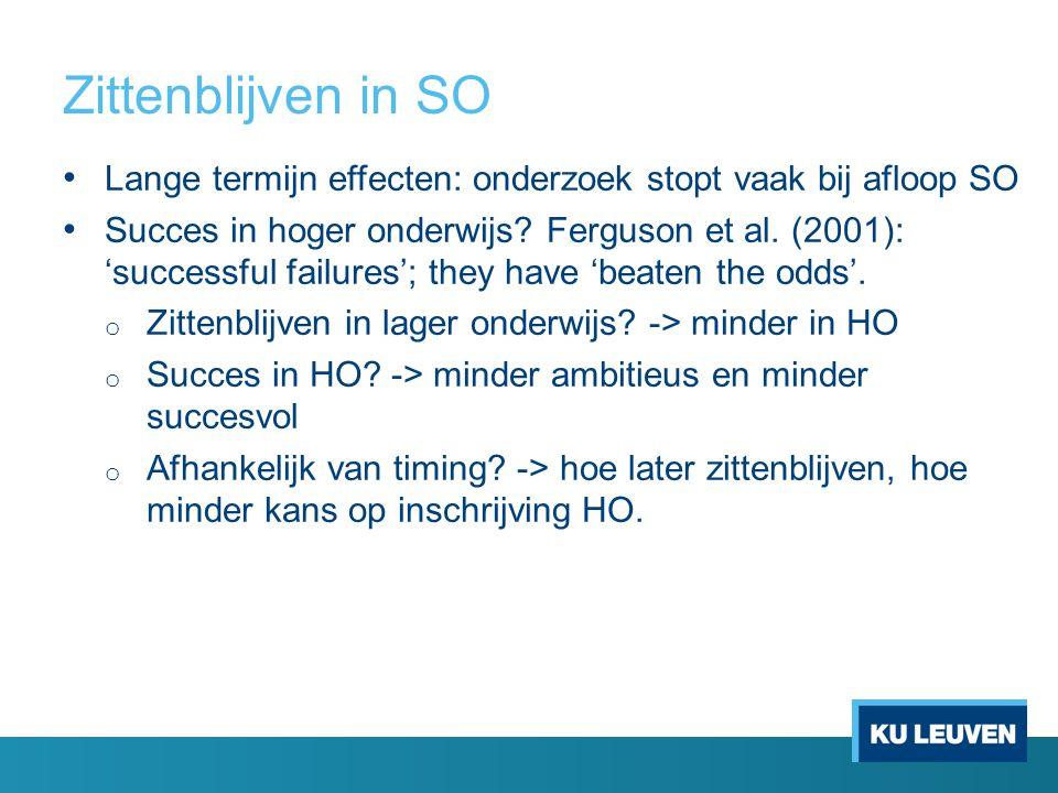 Zittenblijven in SO Lange termijn effecten: onderzoek stopt vaak bij afloop SO Succes in hoger onderwijs.