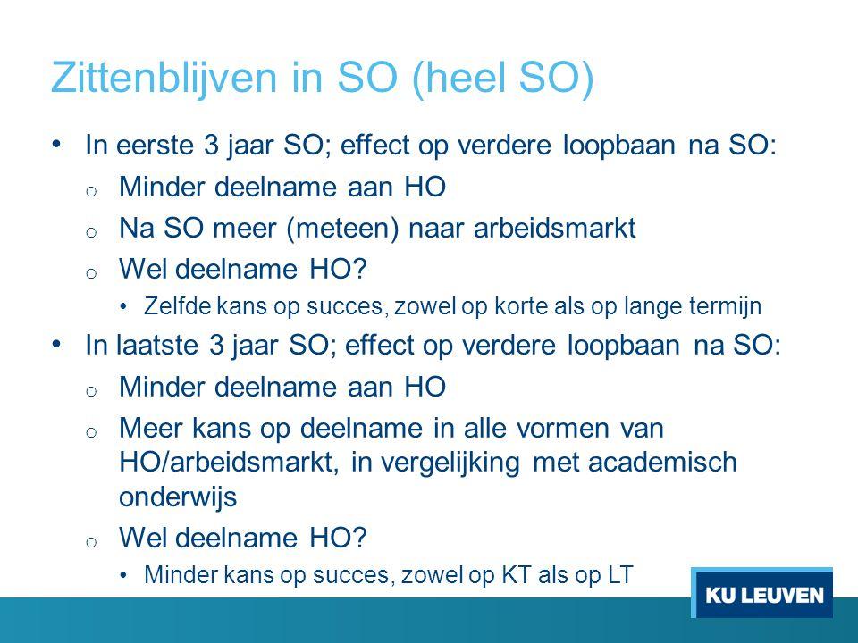 Zittenblijven in SO (heel SO) In eerste 3 jaar SO; effect op verdere loopbaan na SO: o Minder deelname aan HO o Na SO meer (meteen) naar arbeidsmarkt o Wel deelname HO.
