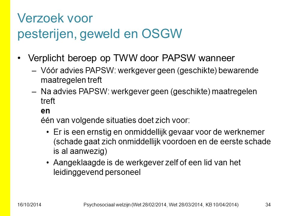 Verzoek voor pesterijen, geweld en OSGW Verplicht beroep op TWW door PAPSW wanneer –Vóór advies PAPSW: werkgever geen (geschikte) bewarende maatregele