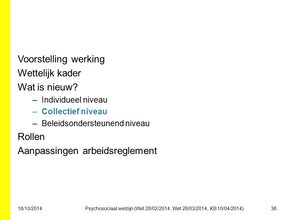 Voorstelling werking Wettelijk kader Wat is nieuw? –Individueel niveau –Collectief niveau –Beleidsondersteunend niveau Rollen Aanpassingen arbeidsregl