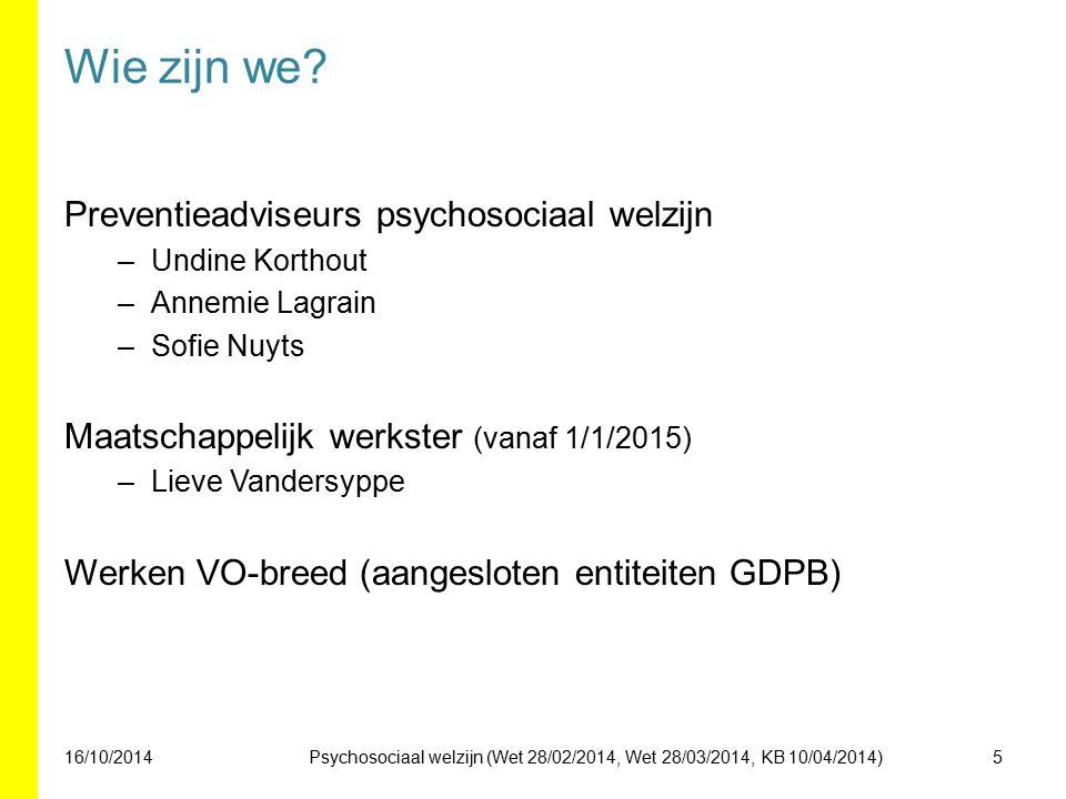 Wie zijn we? Preventieadviseurs psychosociaal welzijn –Undine Korthout –Annemie Lagrain –Sofie Nuyts Maatschappelijk werkster (vanaf 1/1/2015) –Lieve