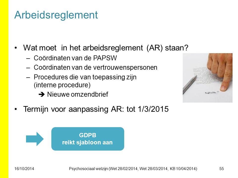 Arbeidsreglement Wat moet in het arbeidsreglement (AR) staan? –Coördinaten van de PAPSW –Coördinaten van de vertrouwenspersonen –Procedures die van to