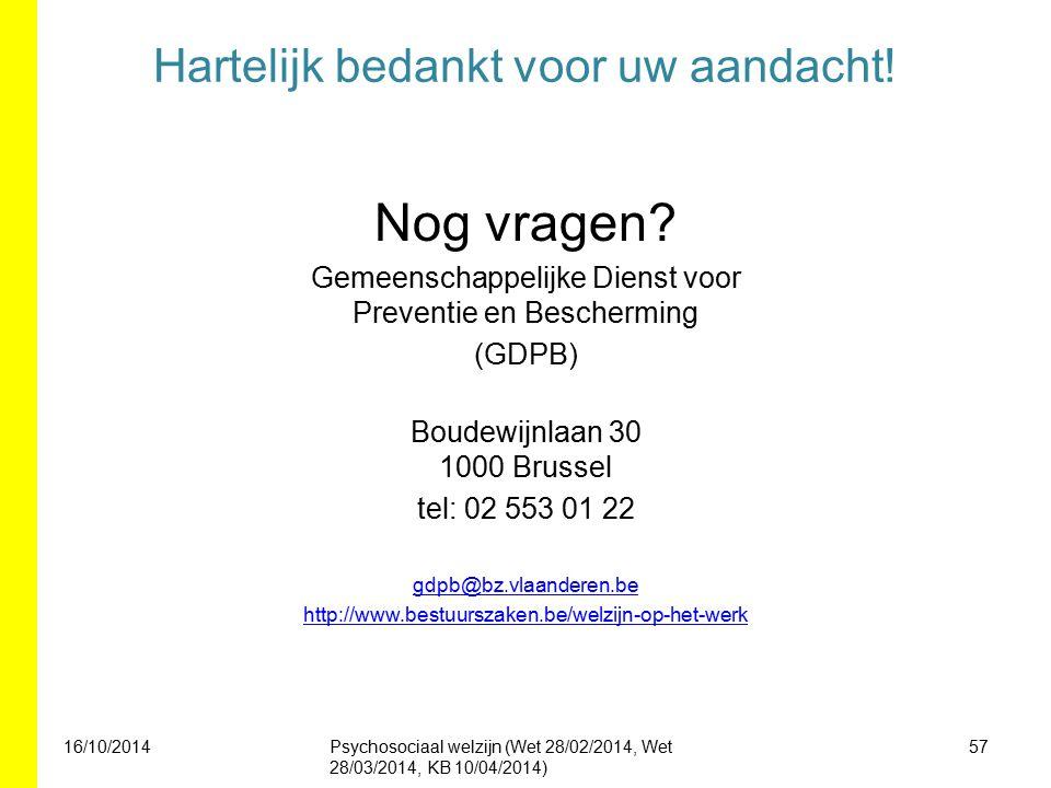 Hartelijk bedankt voor uw aandacht! Nog vragen? Gemeenschappelijke Dienst voor Preventie en Bescherming (GDPB) Boudewijnlaan 30 1000 Brussel tel: 02 5