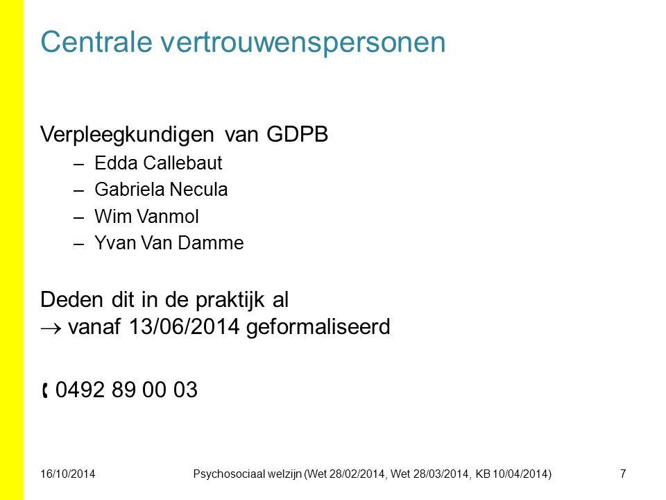 Centrale vertrouwenspersonen 16/10/20147 Verpleegkundigen van GDPB –Edda Callebaut –Gabriela Necula –Wim Vanmol –Yvan Van Damme Deden dit in de prakti