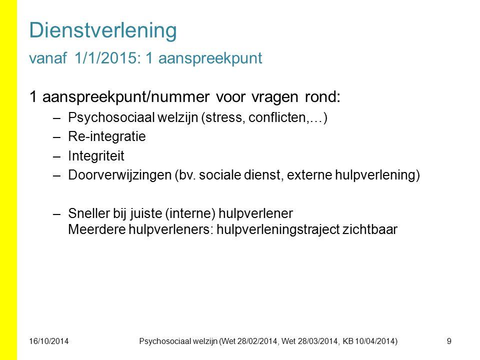 Dienstverlening vanaf 1/1/2015: 1 aanspreekpunt 1 aanspreekpunt/nummer voor vragen rond: –Psychosociaal welzijn (stress, conflicten,…) –Re-integratie –Integriteit –Doorverwijzingen (bv.