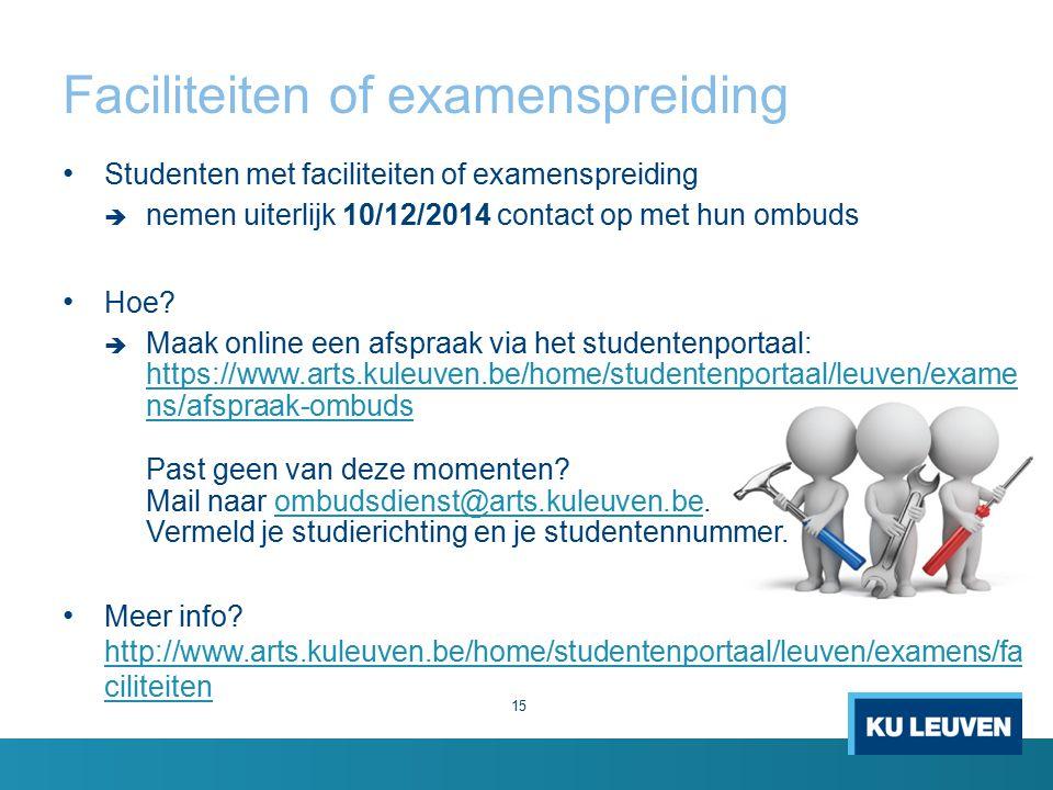 Faciliteiten of examenspreiding 15 Studenten met faciliteiten of examenspreiding  nemen uiterlijk 10/12/2014 contact op met hun ombuds Hoe?  Maak on