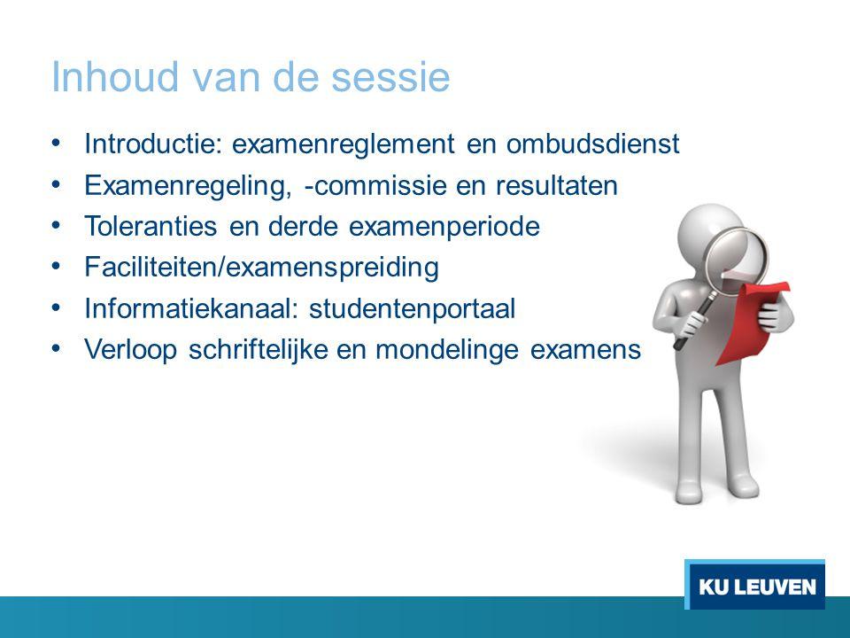 Inhoud van de sessie Introductie: examenreglement en ombudsdienst Examenregeling, -commissie en resultaten Toleranties en derde examenperiode Facilite