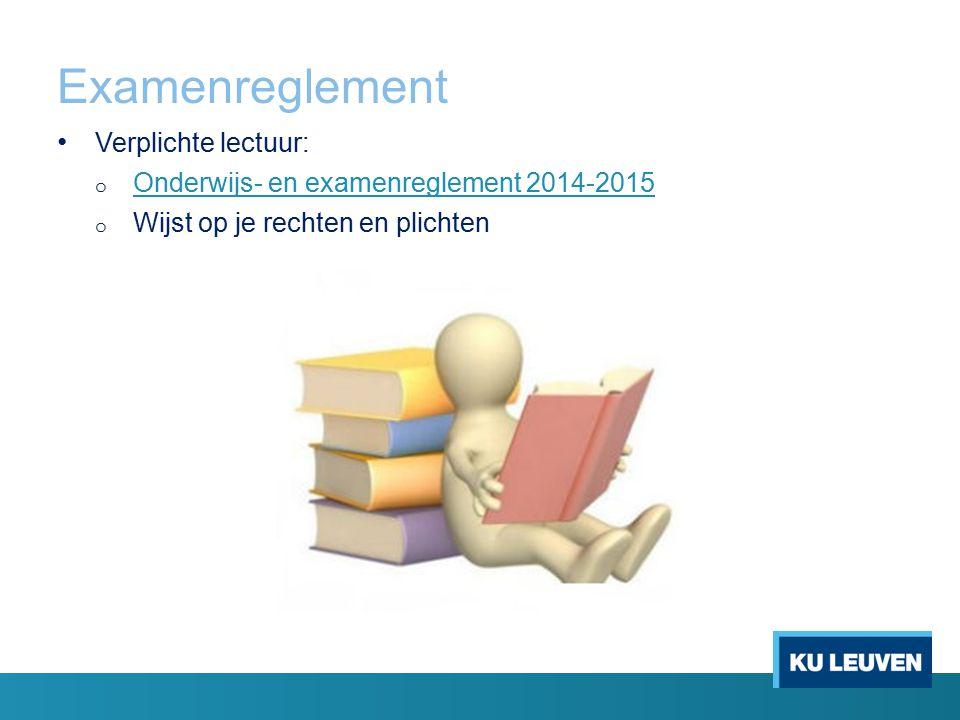 Examenreglement Verplichte lectuur: o Onderwijs- en examenreglement 2014-2015 Onderwijs- en examenreglement 2014-2015 o Wijst op je rechten en plichte