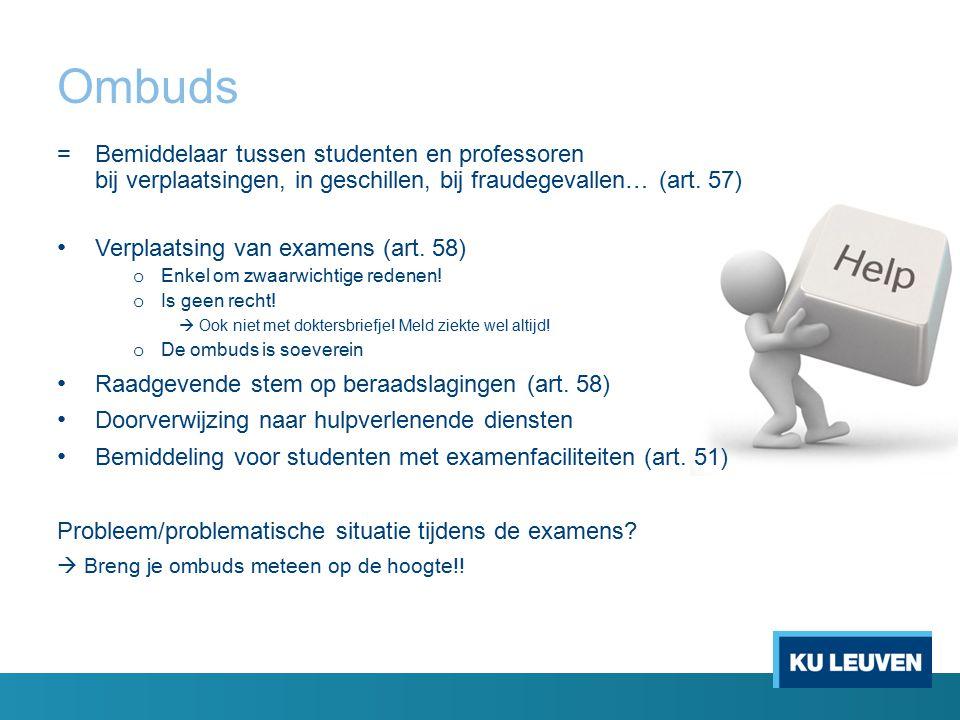 Ombuds = Bemiddelaar tussen studenten en professoren bij verplaatsingen, in geschillen, bij fraudegevallen… (art. 57) Verplaatsing van examens (art. 5