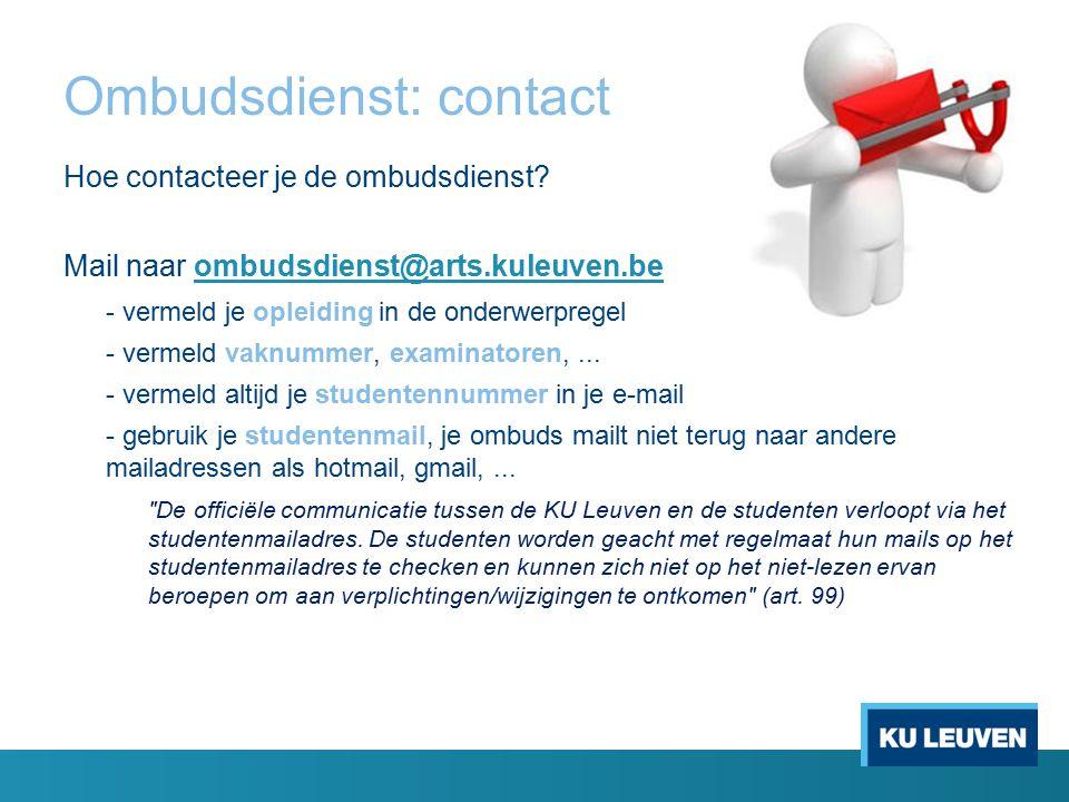 Ombudsdienst: contact Hoe contacteer je de ombudsdienst? Mail naar ombudsdienst@arts.kuleuven.beombudsdienst@arts.kuleuven.be - vermeld je opleiding i