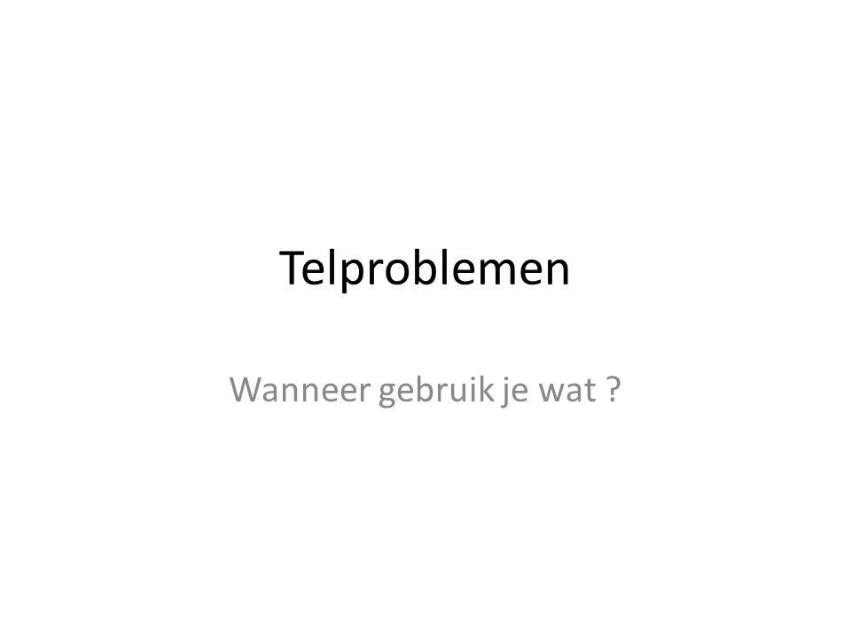 Telproblemen Wanneer gebruik je wat ?