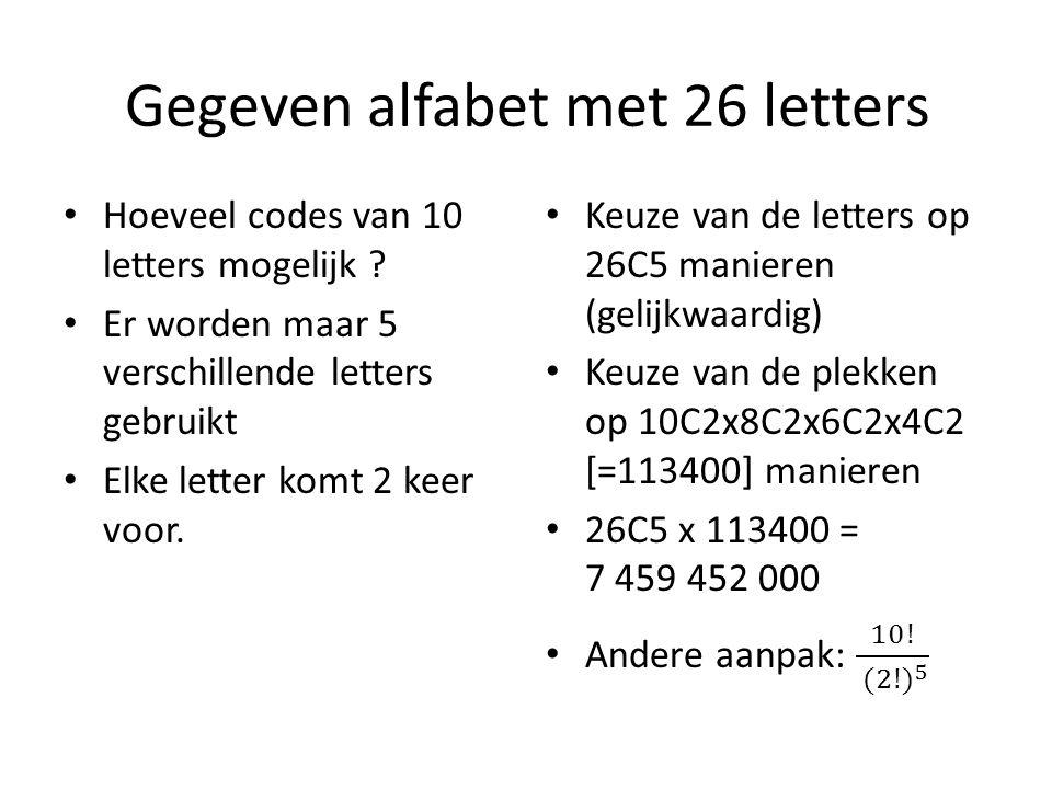 Gegeven alfabet met 26 letters Hoeveel codes van 10 letters mogelijk ? Er worden maar 5 verschillende letters gebruikt Elke letter komt 2 keer voor.