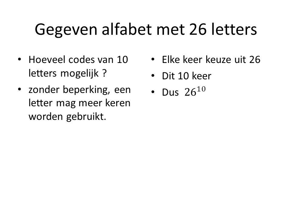 Gegeven alfabet met 26 letters Hoeveel codes van 10 letters mogelijk ? zonder beperking, een letter mag meer keren worden gebruikt.