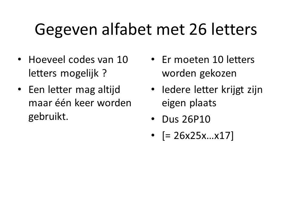 Gegeven alfabet met 26 letters Hoeveel codes van 10 letters mogelijk ? Een letter mag altijd maar één keer worden gebruikt. Er moeten 10 letters worde