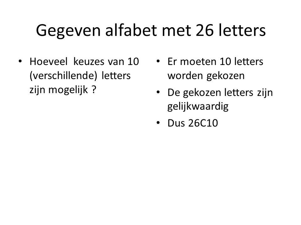 Gegeven alfabet met 26 letters Hoeveel keuzes van 10 (verschillende) letters zijn mogelijk ? Er moeten 10 letters worden gekozen De gekozen letters zi