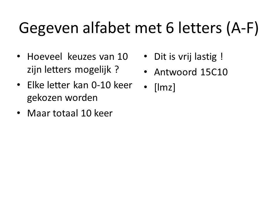 Gegeven alfabet met 6 letters (A-F) Hoeveel keuzes van 10 zijn letters mogelijk ? Elke letter kan 0-10 keer gekozen worden Maar totaal 10 keer Dit is