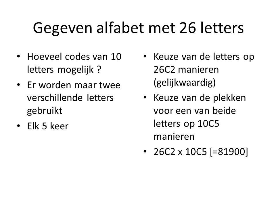 Gegeven alfabet met 26 letters Hoeveel codes van 10 letters mogelijk ? Er worden maar twee verschillende letters gebruikt Elk 5 keer Keuze van de lett