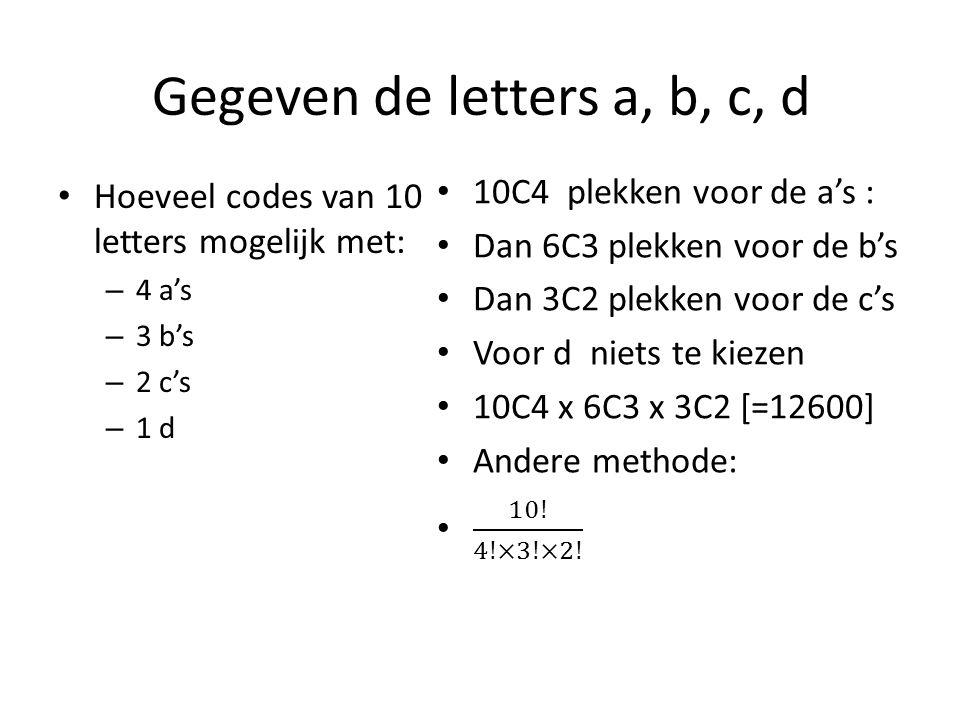 Gegeven de letters a, b, c, d Hoeveel codes van 10 letters mogelijk met: – 4 a's – 3 b's – 2 c's – 1 d