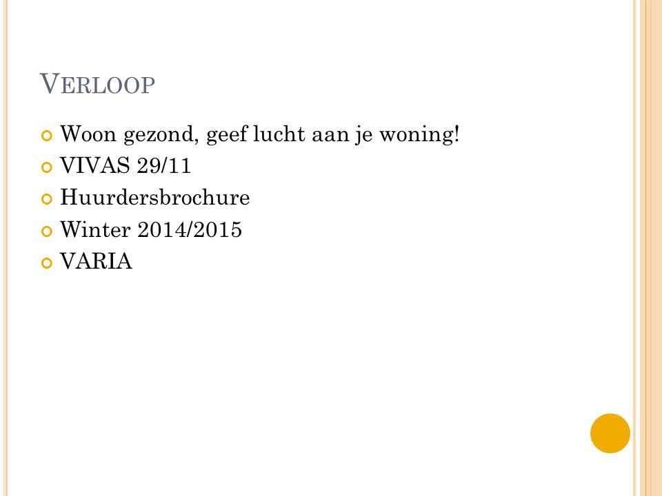 V ERLOOP Woon gezond, geef lucht aan je woning! VIVAS 29/11 Huurdersbrochure Winter 2014/2015 VARIA