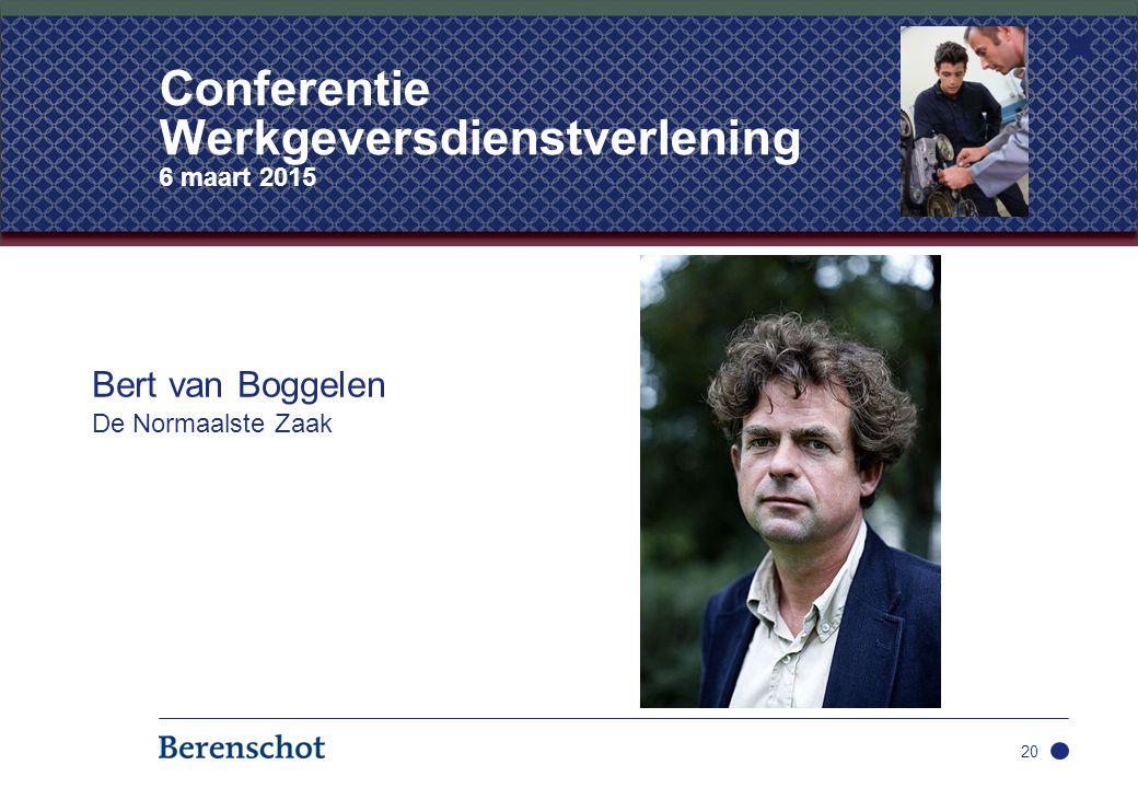 Bert van Boggelen De Normaalste Zaak 20 Conferentie Werkgeversdienstverlening 6 maart 2015
