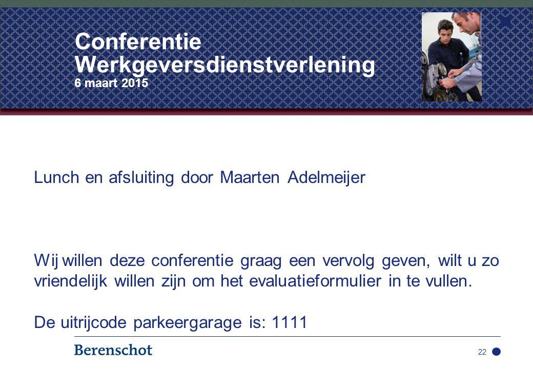 Lunch en afsluiting door Maarten Adelmeijer Wij willen deze conferentie graag een vervolg geven, wilt u zo vriendelijk willen zijn om het evaluatiefor