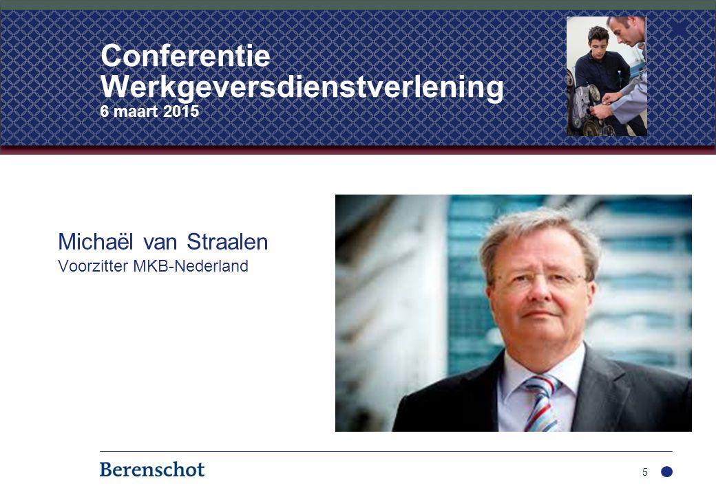 Michaël van Straalen Voorzitter MKB-Nederland 5 Conferentie Werkgeversdienstverlening 6 maart 2015