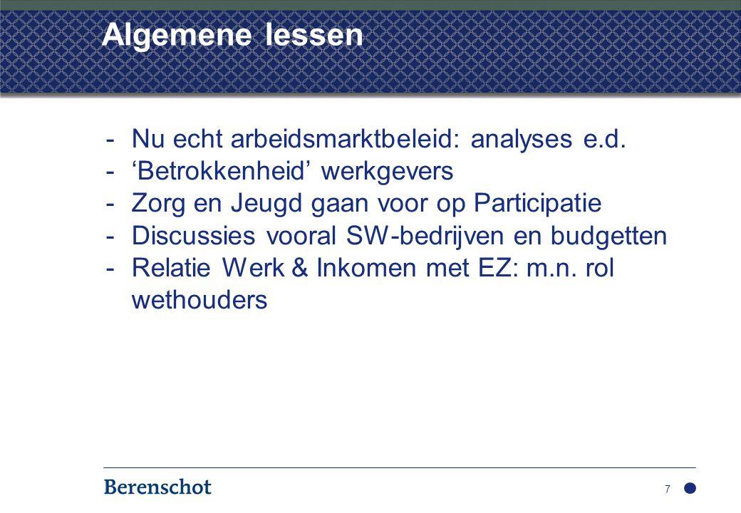 Algemene lessen -Nu echt arbeidsmarktbeleid: analyses e.d. -'Betrokkenheid' werkgevers -Zorg en Jeugd gaan voor op Participatie -Discussies vooral SW-
