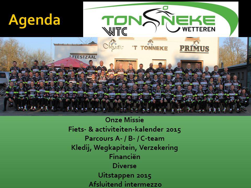Onze Missie Fiets- & activiteiten-kalender 2015 Parcours A- / B- / C-team Kledij, Wegkapitein, Verzekering Financiën Diverse Uitstappen 2015 Afsluiten
