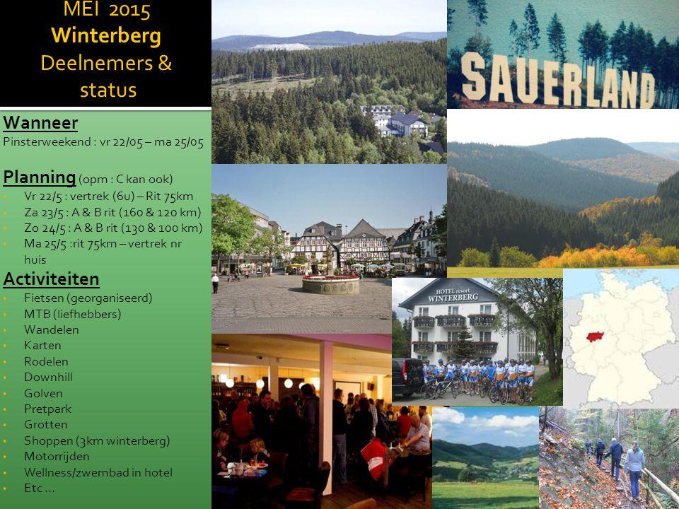 MEI 2015 Winterberg Deelnemers & status Wanneer Pinsterweekend : vr 22/05 – ma 25/05 Planning (opm : C kan ook) Vr 22/5 : vertrek (6u) – Rit 75km Za 2