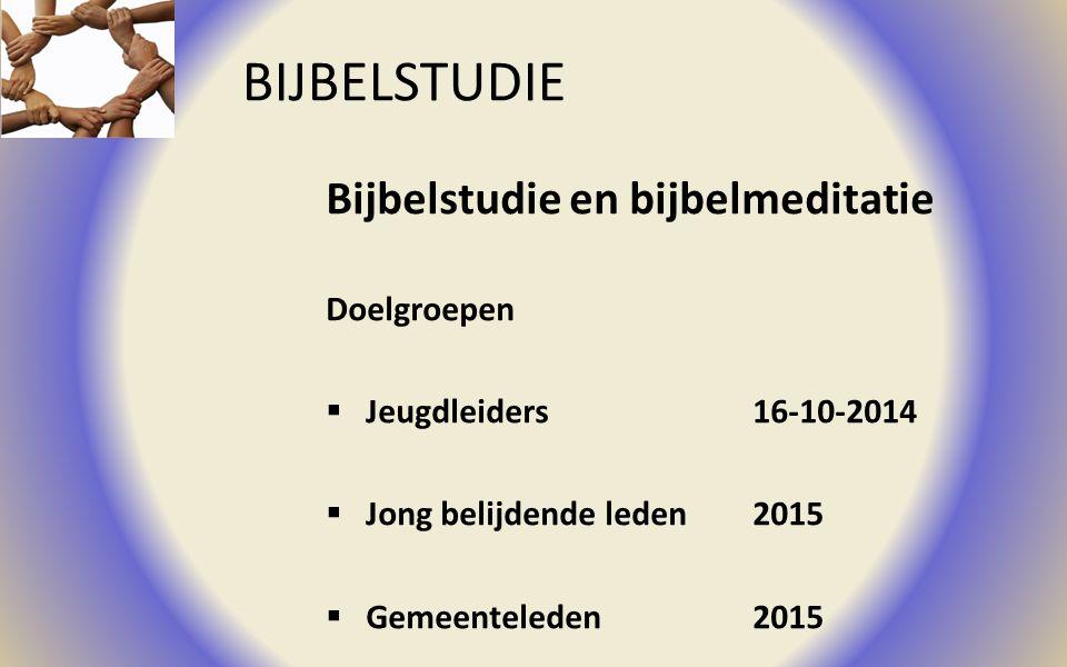 BIJBELSTUDIE Bijbelstudie en bijbelmeditatie Doelgroepen  Jeugdleiders16-10-2014  Jong belijdende leden 2015  Gemeenteleden 2015