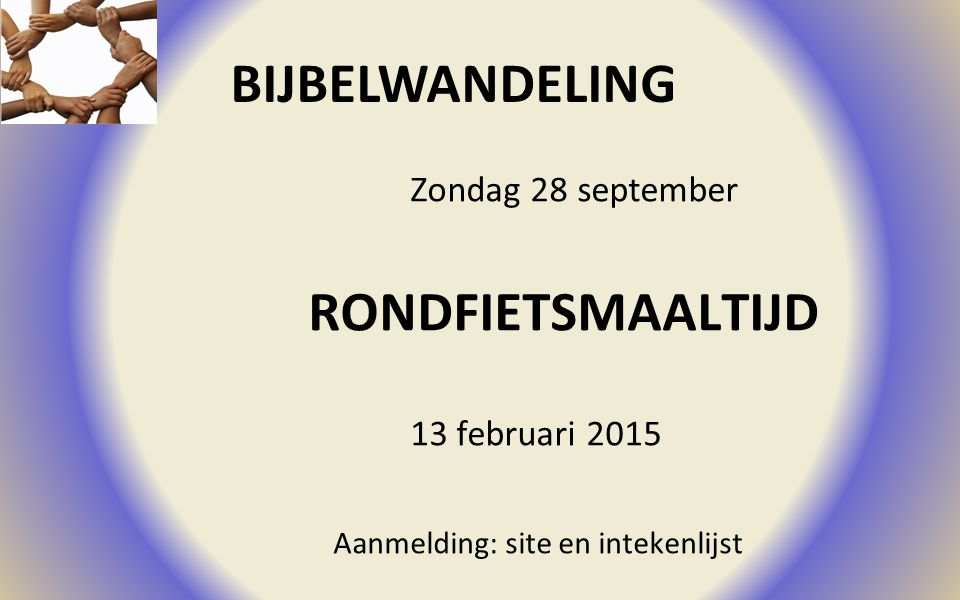 BIJBELWANDELING Zondag 28 september RONDFIETSMAALTIJD 13 februari 2015 Aanmelding: site en intekenlijst