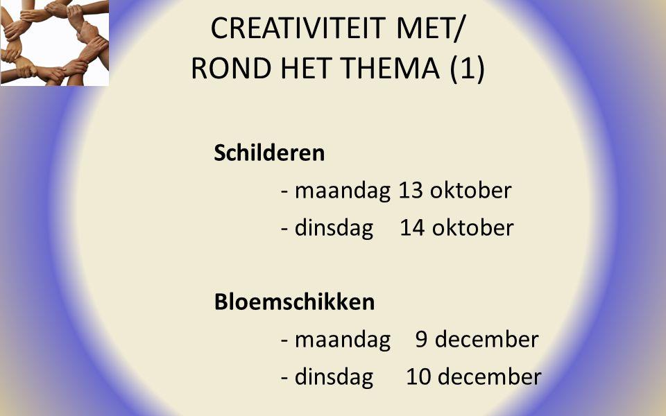 CREATIVITEIT MET/ ROND HET THEMA (1) Schilderen - maandag 13 oktober - dinsdag 14 oktober Bloemschikken - maandag 9 december - dinsdag 10 december