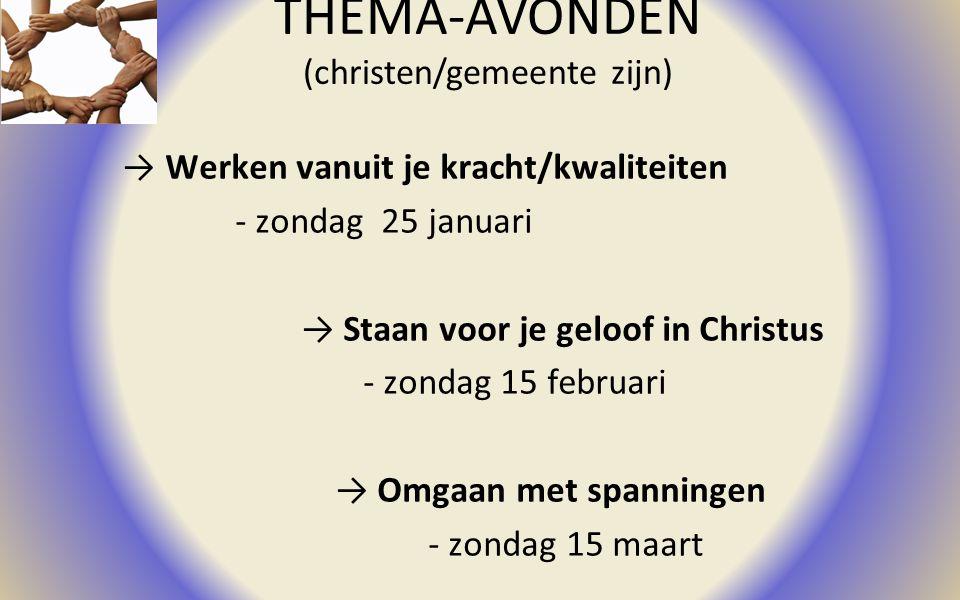 THEMA-AVONDEN (christen/gemeente zijn) → Werken vanuit je kracht/kwaliteiten - zondag 25 januari → Staan voor je geloof in Christus - zondag 15 februa