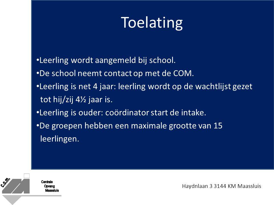 Haydnlaan 3 3144 KM Maassluis Toelating Leerling wordt aangemeld bij school. De school neemt contact op met de COM. Leerling is net 4 jaar: leerling w