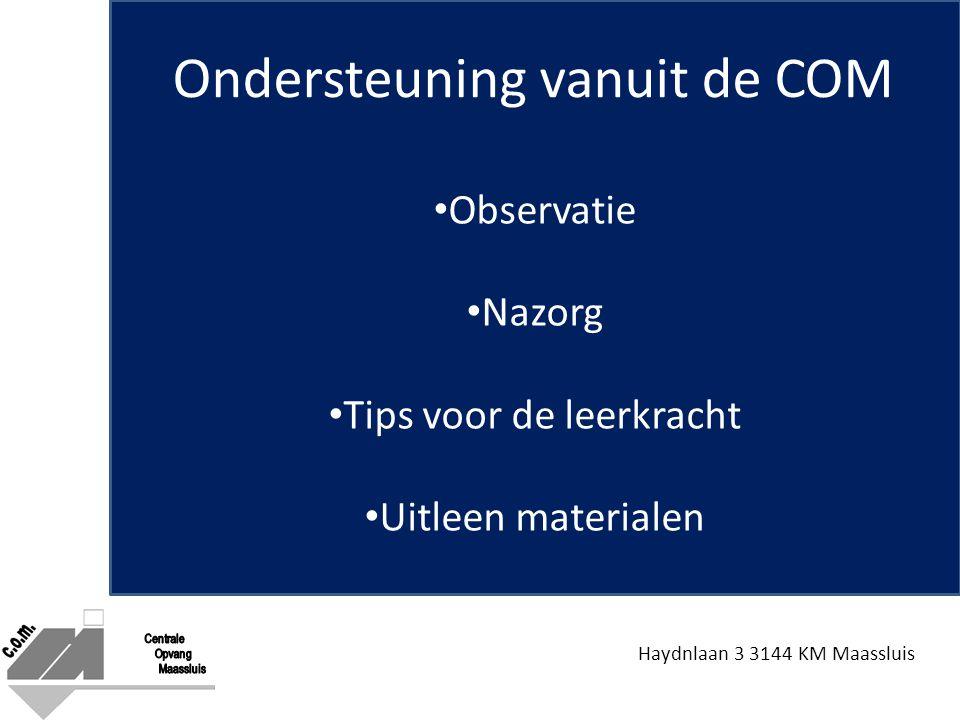 Haydnlaan 3 3144 KM Maassluis Ondersteuning vanuit de COM Observatie Nazorg Tips voor de leerkracht Uitleen materialen