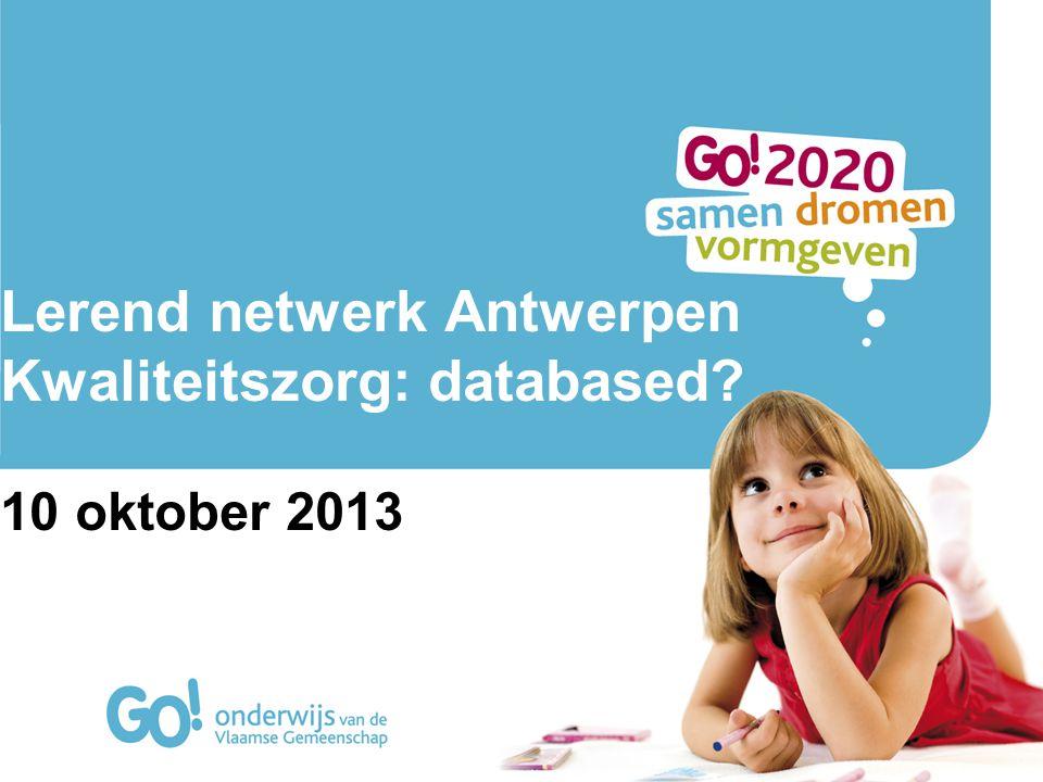 Lerend netwerk Antwerpen Kwaliteitszorg: databased 10 oktober 2013