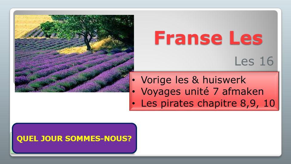 Franse Les Les 16 Vorige les & huiswerk Voyages unité 7 afmaken Les pirates chapitre 8,9, 10 Vorige les & huiswerk Voyages unité 7 afmaken Les pirates chapitre 8,9, 10 Aujourd'hui nous sommes vendredi le 13 février 2015.