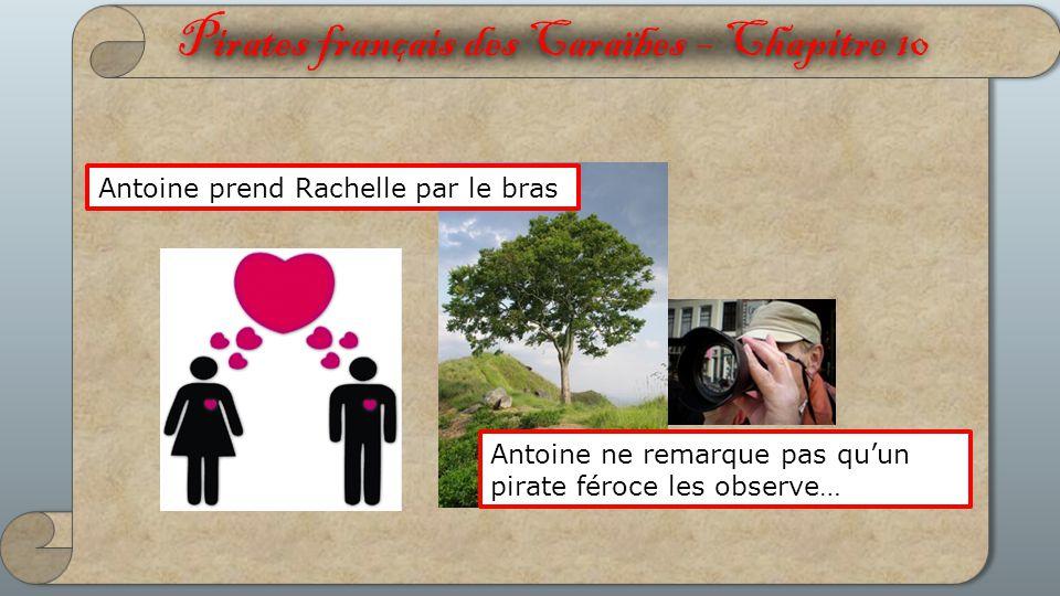 Pirates français des Caraïbes – Chapitre 10 Antoine prend Rachelle par le bras Antoine ne remarque pas qu'un pirate féroce les observe…