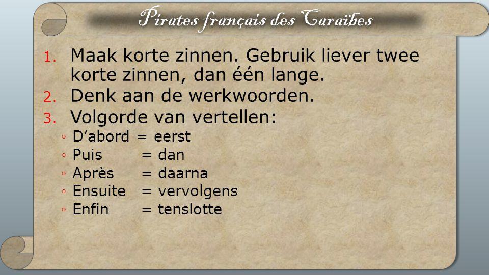 Pirates français des Caraïbes 1. Maak korte zinnen.