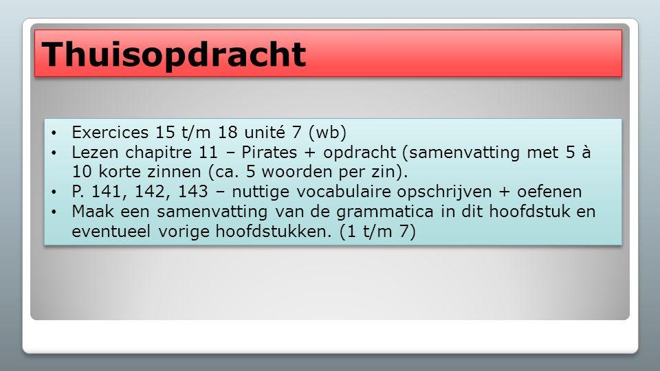 Thuisopdracht Exercices 15 t/m 18 unité 7 (wb) Lezen chapitre 11 – Pirates + opdracht (samenvatting met 5 à 10 korte zinnen (ca.