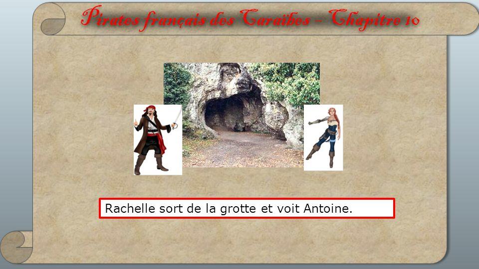 Pirates français des Caraïbes – Chapitre 10 Rachelle sort de la grotte et voit Antoine.