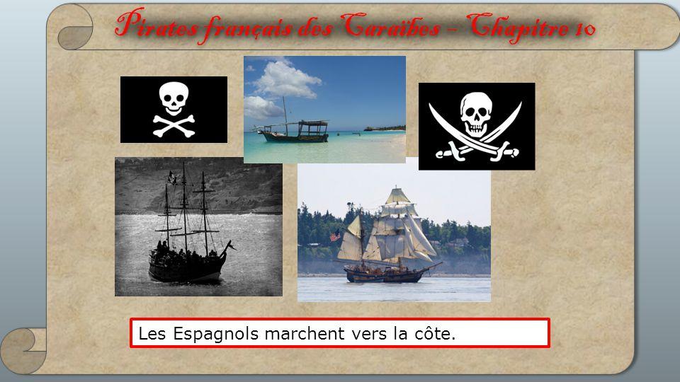 Pirates français des Caraïbes – Chapitre 10 Les Espagnols marchent vers la côte.