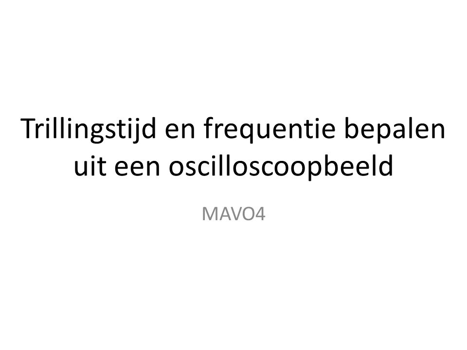 Trillingstijd en frequentie bepalen uit een oscilloscoopbeeld MAVO4