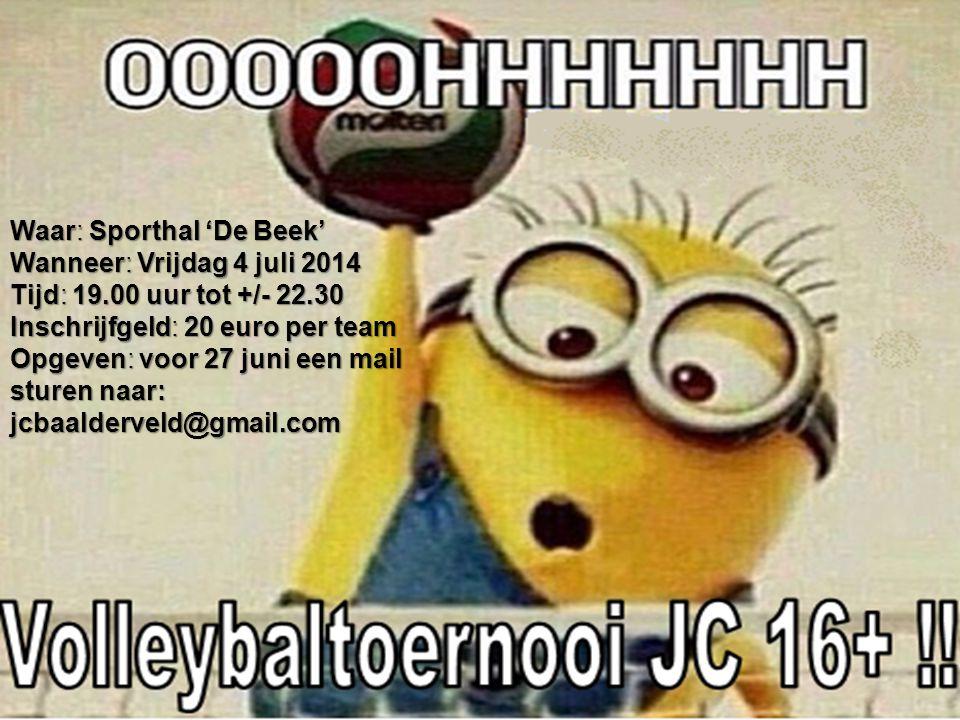 Waar: Sporthal 'De Beek' Wanneer: Vrijdag 4 juli 2014 Tijd: 19.00 uur Inschrijfgeld: 20 euro per team Opgeven: voor 27 juni een mail sturen naar: jcba