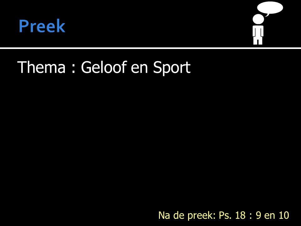 Thema : Geloof en Sport Na de preek: Ps. 18 : 9 en 10
