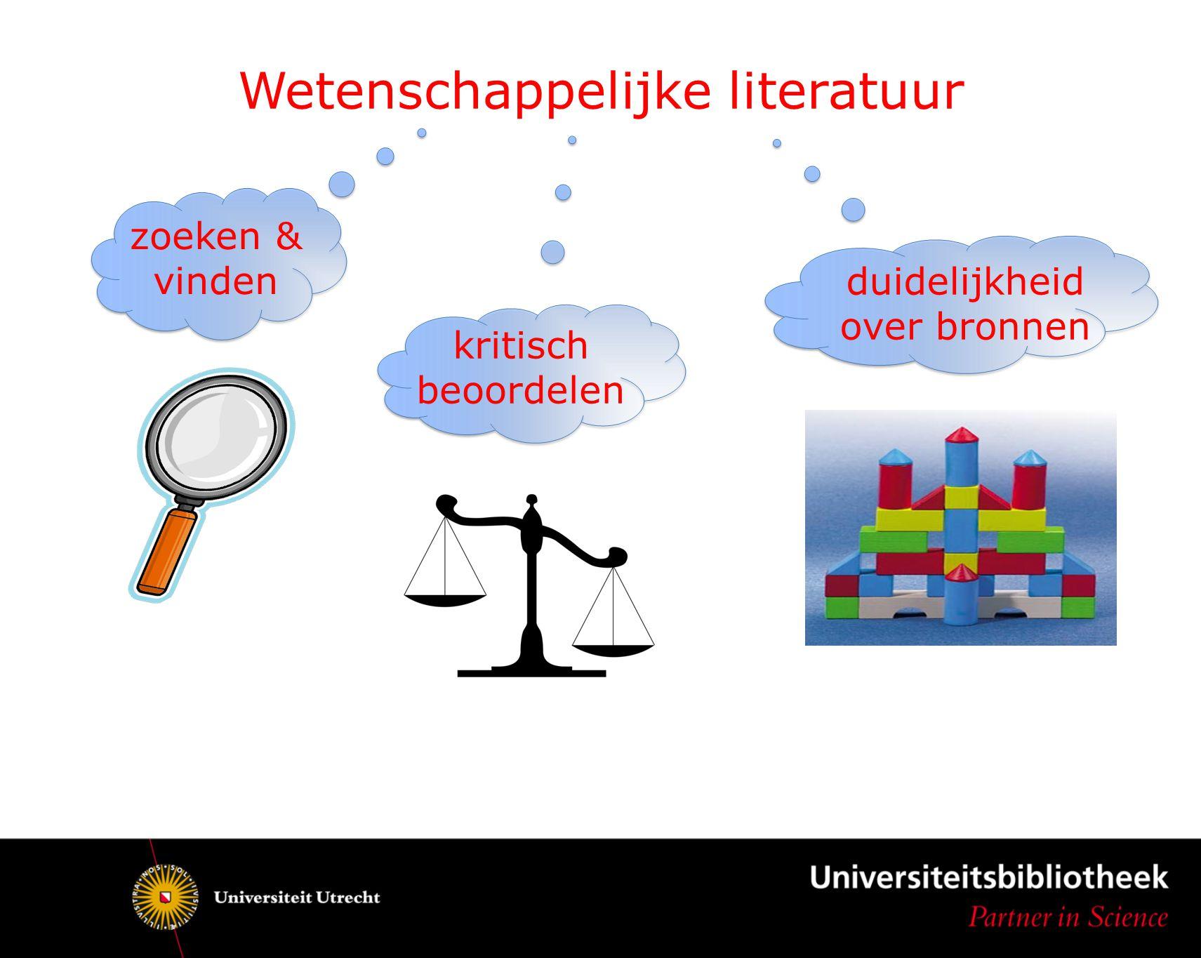 zoeken & vinden Wetenschappelijke literatuur kritisch beoordelen duidelijkheid over bronnen